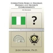 Corruption Risks in Nigeria's Defence and Security Establishments by Uddoh, Jude, Ph.d., 9781504976626