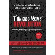 The Thinking Moms' Revolution: Autism Beyond the Spectrum: Inspiring True Stories from Parents Fighting to Rescue Their Children by Conroy, Helen; Goes, Lisa Joyce; Sears, Robert W., 9781632206626