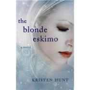 Blonde Eskimo by Hunt, Kristen, 9781940716626
