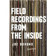 Field Recordings from the Inside Essays by Bonomo, Joe, 9781593766627