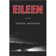 Eileen by Moshfegh, Ottessa, 9781594206627