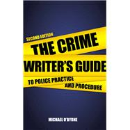 The Crime Writers' Guide to Police Practice and Procedure by O'byrne, Michael, 9780719816628