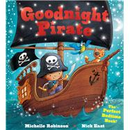 Goodnight Pirate: The Perfect Bedtime Book! by Robinson, Michelle; East, Nick (CON), 9781438006628