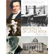 Architects of Little Rock, 1833-1950 by Witsell, Charles, Jr.; Wittenberg, Gordon G., 9781557286628
