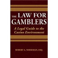 The Law for Gamblers A Legal Guide to the Casino Environment by Nersesian, Robert, 9781935396628
