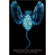 The True Tale of the Monster Billy Dean by Almond, David, 9780763676629