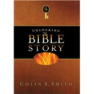Unlocking the Bible Story: Old Testament Volume 1 by Smith, Colin S., 9780802416629