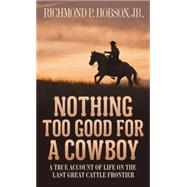Nothing Too Good for a Cowboy by HOBSON, RICHMOND P., 9781400026630
