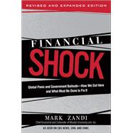 Financial Shock (Updated Edition), (Paperback) Global Panic and Government Bailouts--How We Got Here and What Must Be Done to Fix It by Zandi, Mark, 9780137016631