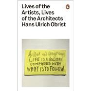 Lives of the Artists, Lives of the Architects by Obrist, Hans Ulrich, 9780141976631