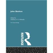 John Skelton: The Critical Heritage by Edwards,Anthony, 9780415756631