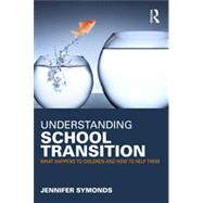 Understanding School Transition: What happens to children and how to help them by Symonds; Jennifer, 9780415676632
