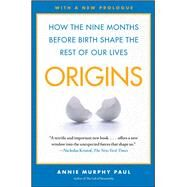 Origins : How the Nine Months Before Birth Shape the Rest of Our Lives by Paul, Annie Murphy, 9780743296632