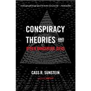 Conspiracy Theories and Other Dangerous Ideas by Sunstein, Cass R., 9781476726632