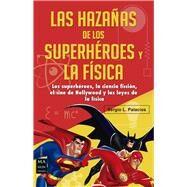 Las hazañas de los superhéroes y la física: Ciencia Ficción, Superhéroes, El Cine De Hollywood Y Las Leyes De La Física by Palacios, Sergio L., 9788415256632