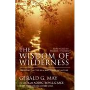 The Wisdom of Wilderness: Experiencing the Healing Power of Nature by May, Gerald G., 9780061146633