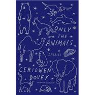 Only the Animals Stories by Dovey, Ceridwen, 9780374226633