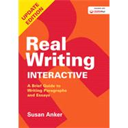 Real Writing Interactive A Brief Guide to Writing Paragraphs and Essays by Anker, Susan, 9781457696633
