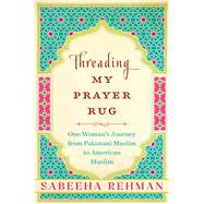 Threading My Prayer Rug by Rehman, Sabeeha, 9781628726633