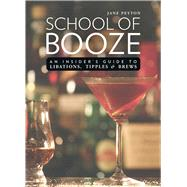 School of Booze: An Insider's Guide to Libations, Tipples, and Brews by Peyton, Jane, 9781632206633
