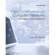 Data Communications and Computer Networks A Business User's Approach by White, Curt, 9781305116634