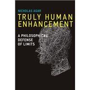 Truly Human Enhancement by Agar, Nicholas, 9780262026635