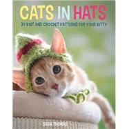 Cats in Hats: 30 Knit and Crochet Hat Patterns for Your Kitty by Thomas, Sara, 9780762456635