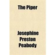 The Piper by Peabody, Josephine Preston, 9781153716635