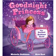 Goodnight Princess: The Perfect Bedtime Book! by Robinson, Michelle; East, Nick (CON), 9781438006635