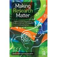 Making Research Matter: Researching for change in the theory and practice of counselling and psychotherapy by GOSS; STEPHEN, 9780415636636