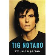I'm Just A Person by Notaro, Tig, 9780062266637