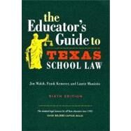 The Educator's Guide To Texas School Law by Walsh, Jim, 9780292706637
