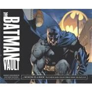 The Batman Vault: A Museum-in-a-Book Featuring Rare Collectibles from the Batcave by Robert, Greenberger, 9780762436637