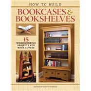 How to Build Bookcases & Bookshelves by Francis, Scott, 9781440346637