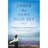 Under the Same Blue Sky by Schoenewaldt, Pamela, 9780062326638
