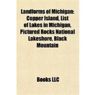 Landforms of Michigan : Copper Island, List of Lakes in Michigan, Pictured Rocks National Lakeshore, Black Mountain by , 9781156516638