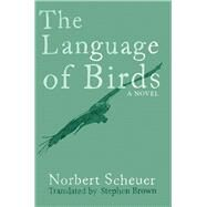 The Language of Birds by Scheuer, Norbert; Brown, Stephen, 9781910376638