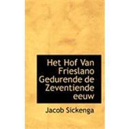 Het Hof Van Frieslano Gedurende De Zeventiende Eeuw by Sickenga, Jacob, 9780554826639