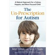 The Un-prescription for Autism by Lintala, Janet; Murphy, Martha W. (CON); Mumper, Elizabeth, M.D.; Seale, Jill, 9780814436639