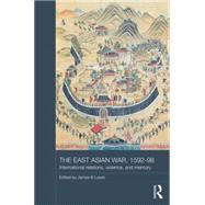 The East Asian War, 1592-1598: International Relations, Violence and Memory by Lewis; James B., 9781138786639