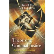 Theorizing Criminal Justice : Eight Essential Orientations by Kraska, Peter B.; Brent, John J., 9781577666639
