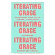 Iterating Grace Heartfelt Wisdom and Disruptive Truths from Silicon Valley's Top Venture Capitalists by Crooks, Koons, 9780374536640