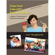 Dental Health Education: Lesson Planning and Implementation, Second Edition by Lori  Gagliardi, 9781478626640
