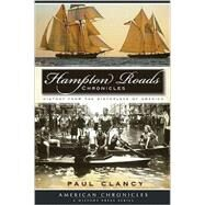 Hampton Roads Chronicles : History from the Birthplace of America by CLANCY PAUL, 9781596296640