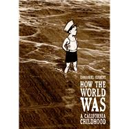 How the World Was A California Childhood by Guibert, Emmanuel; Pulver, Kathryn M.; Guibert, Emmanuel, 9781596436640