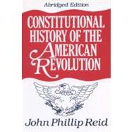Constitutional History of the American Revolution by Reid, John P., 9780299146641