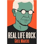 Real Life Rock by Marcus, Greil, 9780300196641