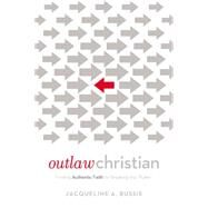 Outlaw Christian by Bussie, Jacqueline A., 9780718076641