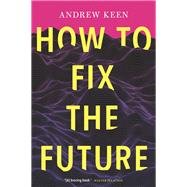 How to Fix the Future by Keen, Andrew, 9780802126641