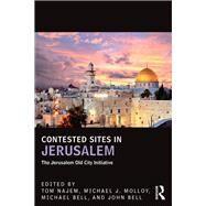 Contested Sites in Jerusalem: The Jerusalem Old City Initiative by Najem; Tom, 9781138666641